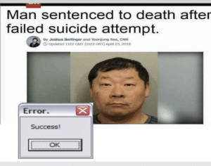 Microsoft has encountered an error by infyty MORE MEMES: Man sentenced to death after  failed  suicide attempt.  By Joshua Berlinger and Yoonjung Seo, CNN  O Updated 1122 GMT (1922 HKT) April 23, 2018  Error  Success!  OK Microsoft has encountered an error by infyty MORE MEMES