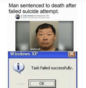 Looks like hes wining either way: Man sentenced to death after  failed suicide attempt.  By Joshua Bertinger and Voonjung See, CNN  updated 1122 T (92)Ap ,201  TASKFAILED  Windows XP  X  Task failed successfully  OK  CTASAFAED Looks like hes wining either way