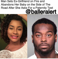 Family, Fire, and Memes: Man Sets Ex-Girlfriend on Fire and  Abandons Her Baby on the Side of The  Road After She Asks For a Paternity Test  @balleralert Man Sets Ex-Girlfriend on Fire and Abandons Her Baby on the Side of The Road After She Asks For a Paternity Test - blogged by @MsJennyb ⠀⠀⠀⠀⠀⠀⠀⠀⠀ ⠀⠀⠀⠀⠀⠀⠀⠀⠀ A Phoenix man has been arrested and charged with murder after setting his ex-girlfriend on fire for asking him to take a paternity test. ⠀⠀⠀⠀⠀⠀⠀⠀⠀ ⠀⠀⠀⠀⠀⠀⠀⠀⠀ According to CBS News, officials cracked open the case on March 3, when police found a baby girl in a car seat on the road in 49-degree weather. Upon further investigation, officials found an adult shoe, a diaper bag and a wallet with an ID that belonged to 21-year-old Jasmine Dunbar. ⠀⠀⠀⠀⠀⠀⠀⠀⠀ ⠀⠀⠀⠀⠀⠀⠀⠀⠀ As a result, officials contacted Dunbar's family, who had confirmed the baby belonged to the 21-year-old. But, where was the young woman? Dunbar's godmother told police that her goddaughter had organized a meeting with Antwaun Ware to discuss establishing paternity for her 7-month-old daughter. But, she never returned. ⠀⠀⠀⠀⠀⠀⠀⠀⠀ ⠀⠀⠀⠀⠀⠀⠀⠀⠀ When officials finally got in contact with Ware, he said he picked Dunbar and her daughter up and dropped her back off after they got into an argument over the paternity test. But, he later changed his story, allegedly telling officials that he physically assaulted the woman and left her in a field. ⠀⠀⠀⠀⠀⠀⠀⠀⠀ ⠀⠀⠀⠀⠀⠀⠀⠀⠀ As for the baby, he reportedly told officials that he dropped the baby near his girlfriend's house because he thought someone would retrieve her and take care of her. However, after leaving the baby on the side of the road, he told officials that he returned to Dunbar's body and set her on fire with gasoline and watched her body burn. ⠀⠀⠀⠀⠀⠀⠀⠀⠀ ⠀⠀⠀⠀⠀⠀⠀⠀⠀ As a result, Ware was charged with one count of first-degree murder, one count of kidnapping and one count of abandonment of a body, and child abuse. He is currently being held on a $1 million bond.
