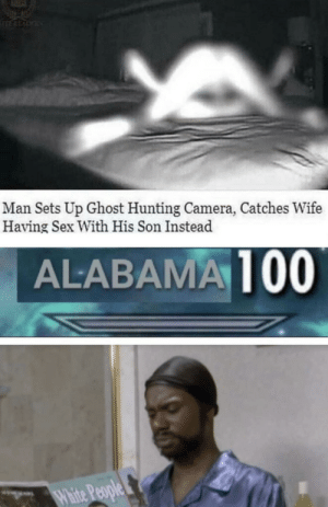 Sex, Hunting, and Camera: Man Sets Up Ghost Hunting Camera, Catches Wife  Having Sex With His Son Instead  ALABAMA100 Meirl