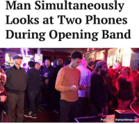Band: Man Simultaneously  Looks at Two Phones  During Opening Band  Full Story thehardtimes.net