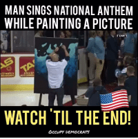 Memes, Singing, and National Anthem: MAN SINGS NATIONAL ANTHEM  WHILE PAINTING A PICTURE  elecir  WATCH TIL THE END!  OCCUPY DEMOCRATS Love the surprise ending!  Video shared by Occupy Democrats, LIKE our page for more!