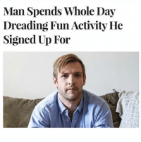 Friday, Girl Memes, and Fun: Man Spends Whole Day  Dreading Fun Activity He  Signed Up For Friday night vibes 🕺🏿