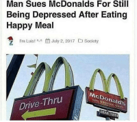 happy meal: Man Sues McDonalds For Still  Being Depressed After Eating  Happy Meal  Luist Jly 2, 2017  Society  McDonalas  Drive-Thru  URIVELMR