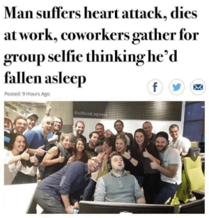 Oopsie: Man suffers heart attack, dies  at work, coworkers gather for  group selfie thinking he'd  fallen asleep  f  Posted: 9 Hours Ago  @official agnes Oopsie