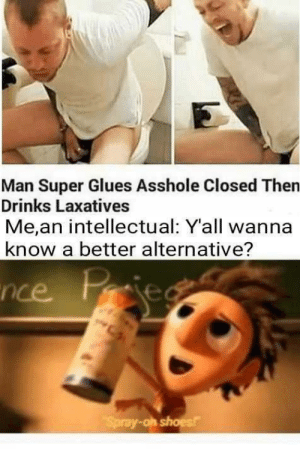 Bet he's a florida man: Man Super Glues Asshole Closed Then  Drinks Laxatives  Me,an intellectual: Y'all wanna  know a better alternative?  Pied  nce Po  Spray-oh shoes Bet he's a florida man