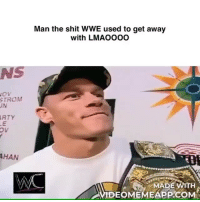 Friends, Memes, and Shit: Man the shit WWE used to get away  with LMAOO00  NS  STROMM  RTY  AHAN  MADE WITH  VIDEOMEMEAPP.COM Bruhhh 😂😂😂 →DM & TAG this to 15 friends for a shoutout😂