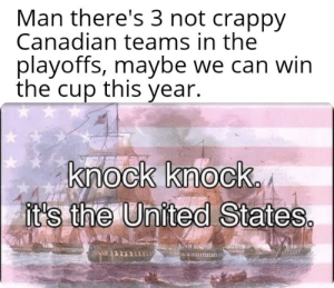 National Hockey League (NHL), United, and Canadian: Man there's 3 not crappy  Canadian teams in the  playoffs, maybe we can win  the cup this year.  knock knock  i's tihe United Staies  21211313 An interesting title
