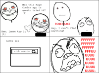Hey, you tried Rage Comics on the iPhone?: Man this Rage  comics app is  great.  tried it?  61  Hmm, lemme try it  [5]  Lemme see  rich comics  TOKER FACE  Hey, I can't find  anything Hey, you tried Rage Comics on the iPhone?
