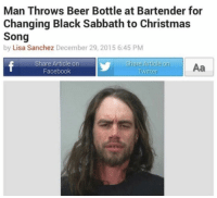"Beer, Christmas, and Dank: Man Throws Beer Bottle at Bartender for  Changing Black Sabbath to Christmas  Song  by Lisa Sanchez December 29, 2015 6:45 PM  Share Article on  Facebook  Share Article on  Twitter  oAa <p>Roses are red, capitalism is wrong via /r/dank_meme <a href=""http://ift.tt/2xNQQAD"">http://ift.tt/2xNQQAD</a></p>"