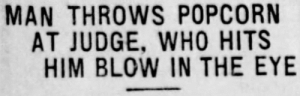 Tumblr, Albuquerque, and Blog: MAN THROWS POPCORN  AT JUDGE, WHO HITS  HIM BLOW IN THE EYE yesterdaysprint:  yesterdaysprint:  yesterdaysprint:  Albuquerque Journal, New Mexico, August 8, 1928  The Daily Deadwood Pioneer-Times, South Dakota, October 16, 1913   The St Louis Republic, Missouri, December 3, 1901Argus-Leader,  Sioux Falls, South Dakota, November 30, 1912 The Decatur Herald, Illinois, April 10, 1921