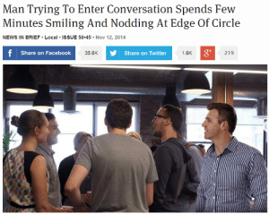 meirl by ThatCalisthenicsDude FOLLOW 4 MORE MEMES.: Man Trying To Enter Conversation Spends Few  Minutes Smiling And Nodding At Edge Of Circle  NEWS IN BRIEF Local ISSUE 50 45 Nov 12, 2014  f Share on Facebook  Share on Twitter  1.6K  219  35.6K meirl by ThatCalisthenicsDude FOLLOW 4 MORE MEMES.