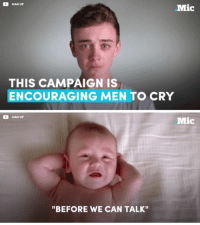 """It's time we stop saying that real men don't cry. Part 1-7. realmen manup masculinity toxicmasculinity feminism feminist intersectionalfeminism intersectionalfeminist meninism meninist mic ittakesamantofeel: MAN UP  .Mic  THIS CAMPAIGN IS  ENCOURAGING MEN TO CRY  MAN UP  Mic  """"BEFORE WE CAN TALK"""" It's time we stop saying that real men don't cry. Part 1-7. realmen manup masculinity toxicmasculinity feminism feminist intersectionalfeminism intersectionalfeminist meninism meninist mic ittakesamantofeel"""