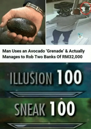 srsfunny:  Avocado bank robber: Man Uses an Avocado 'Grenade' & Actually  Manages to Rob Two Banks Of RM32,000  ILLUSION 100  SNEAK 100 srsfunny:  Avocado bank robber