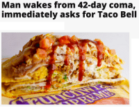 me irl: Man wakes from 42-day coma,  immediately asks for Taco Bell me irl