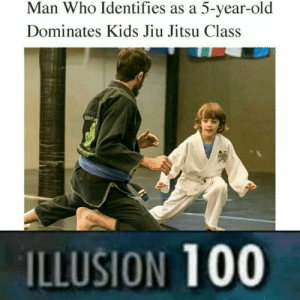 Dank, Memes, and Target: Man Who Identifies as a 5-year-old  Dominates Kids Jiu Jitsu Class  ILLUSION 100 Stunning and brave by iRealretard MORE MEMES