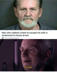 😂😂😂😂😂 Tag your Star Wars friends! 👥 ➖➖➖➖➖➖➖➖➖➖ Follow 👉 @StarWarsJokes Follow 👉 @StarWarsJokes ➖➖➖➖➖➖➖➖➖➖ StarWarsJokes 📸: Unknown (DM if your work) -: Man who robbed a bank to escape his wife is  sentenced to house arrest  O The Independent  Ironic. 😂😂😂😂😂 Tag your Star Wars friends! 👥 ➖➖➖➖➖➖➖➖➖➖ Follow 👉 @StarWarsJokes Follow 👉 @StarWarsJokes ➖➖➖➖➖➖➖➖➖➖ StarWarsJokes 📸: Unknown (DM if your work) -