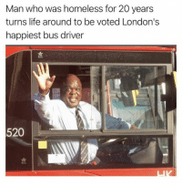 Dank, Homeless, and Life: Man who was homeless for 20 years  turns life around to be voted London's  happiest bus driver  CIN  520