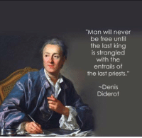 "Memes, 🤖, and Last Kings: ""Man will never  be free until  the last king  is strangled  with the  entrails of  the last priests.""  Denis  Diderot Savage.   - TSG"