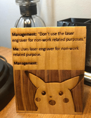 "Work, Karl Marx, and Laser: Management: ""Don't use the laser  engraver for non-work related purposes.""  Me: Uses laser engraver for non-work  related purpose.  Management: KArL MArx Who?"