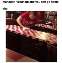 """Memes, 🤖, and Go Home: Manager: """"clean up and you can go home  Me: Hometime is serious business lol"""