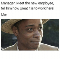 Memes, Work, and Back: Manager: Meet the new employee,  tell him how great it is to work here!  Me: I'll get back to you 🤔 Follow my bestie @thespeckyblonde @thespeckyblonde @thespeckyblonde @thespeckyblonde