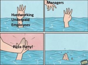 That one hits right in the soul. #customerservice #job #work #retail #memes #funny: Managers  Hardworking  Underpaid  Employees  Pizza Party!  Gudin That one hits right in the soul. #customerservice #job #work #retail #memes #funny