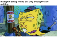 Wanted, Why, and Find: Managers trying to find out why employees are  quitting  WANTED  MANIAG Hmmm