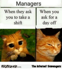 scavenger: Managers  When they ask  When you  you to take a  ask for a  shift  day off  .com The Internet Scavengers