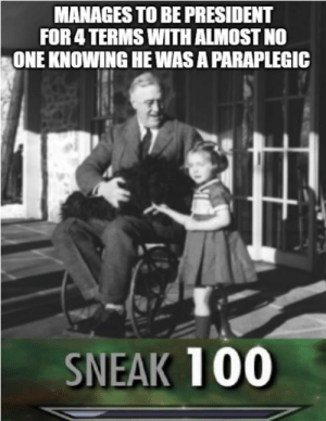 Happy Tuesday FDR Memes: MANAGES TO BE PRESIDENT  FOR 4 TERMS WITH ALMOST NO  ONE KNOWING HE WAS A PARAPLEGIC  SNEAK 100 Happy Tuesday FDR Memes