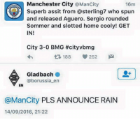 Soccer, Citi, and Home: Manchester City  @Mancity  16m  Superb assit from a sterling7 who spun  and released Aguero. Sergio rounded  CITY  Sommer and slotted home cooly! GET  IN!  City 3-0 BMG #cityvbmg  V 252  t 188  AA Gladbach  @borussia en  EN  @ManCity PLS ANNOUNCE RAIN  14/09/2016, 21:22 Banter at its finest😂