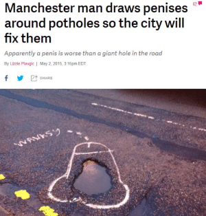 Apparently, Giant, and Penis: Manchester man draws penises  around potholes so the city will  fix them  Apparently a penis is worse than a giant hole in the road  By Lizzie Plaugic | May 2, 2015, 3:16pm EDT  y SHARE Man draws penises around potholes to attract Councils attention.