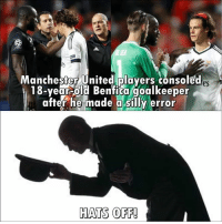Hats off!: Manchester U nited.players consoled  es  18-yearold Benfica goalkeeper  after he made a silly error  HATS OFF! Hats off!