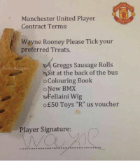 """Memes, Toys R Us, and Manchester United: Manchester United Player  Contract Terms:  Wayne Rooney Please Tick your  preferred Treats.  Greggs Sausage Rolls  Footy Accums  'asit at the back of the bus  Colouring Book  o New BMX  ellaini Wig  of50 Toys """"R"""" us voucher  Player Signature:"""