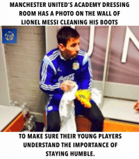 Memes, Lionel Messi, and Academy: MANCHESTER UNITED'S ACADEMY DRESSING  ROOM HAS A PHOTO ON THE WALL OF  LIONEL MESSI CLEANING HIS B0OTS  FM  TO MAKE SURE THEIR YOUNG PLAYERS  UNDERSTAND THE IMPORTANCE OF  STAYING HUMBLE. Amazing ❤️