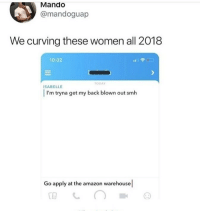 Amazon, Fucking, and Funny: Mando  @mandoguap  We curving these women all 2018  10:02  TODAY  SABELLE  I'm tryna get my back blown out smlh  Go apply at the amazon warehouse @mrtraplord got some offensive fucking memes lol