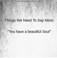"""Beautiful, Tumblr, and Success: Manifesting Success Tumblr.com  Things We Need To Say More:  """"You have a beautiful Soul"""""""