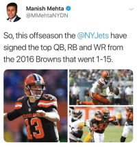 Jets making moves 😂: Manish Mehta  @MMehtaNYDN  So, this offseason the @NYJets have  signed the top QB, RB and WR from  the 2016 Browns that went 1-15.  LEVEL Jets making moves 😂