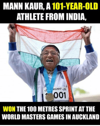 Anaconda, Memes, and India: MANN KAUR, A101-YEAR-OLD  ATHLETE FROM INDIA,  G2017.  001  WON  THE 100 METRESSPRINTATTHE  WORLD MASTERS GAMESIN AUCKLAND Hats off