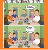 Family, Sports, and Thanksgiving: MANNING FAMILY  THANKSGIVING  Eli, Can you  pass the ham?  On second  thought, you  better let  Peyton do it. Awkward Manning Thanksgiving Moment