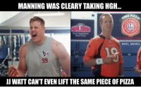 Football, Nfl, and Pizza: MANNING WAS CLEARY TAKING HGH...  CONFLMEMES  JJ WATT CANT EVEN LIFT THE SAME PIECE OF PIZZA Proof