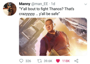 """Manny: Manny @man_EE 1d  """"Y'all bout to fight Thanos? That's  crazyyyyy y'all be safe""""  326  39.6K  118K"""