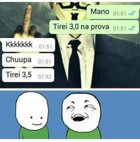 Memes, 🤖, and Mano: Mano 01:51  Tirei 3,0 na prova 01:51  Kkkkkkk 01:51  Chuupa 01:51  Tirei 3,5 01:52 😂
