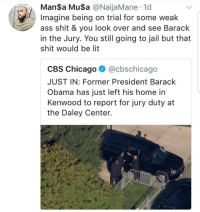 <p>Pardon me Mr. Obama but if you could pardon me. (via /r/BlackPeopleTwitter)</p>: ManSa MuSa @NaijaMane 1d  Imagine being on trial for some weak  ass shit & you look over and see Barack  in the Jury. You still going to jail but that  shit would be lit  CBS Chicago ^ @cbschicago  JUST IN: Former President Barack  Obama has just left his home in  Kenwood to report for jury duty at  the Daley Center. <p>Pardon me Mr. Obama but if you could pardon me. (via /r/BlackPeopleTwitter)</p>