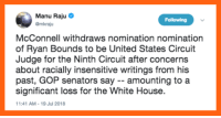 Memes, Pressure, and White House: Manu Raju  @mkraju  Following  McConnell withdraws nomination nomination  of Ryan Bounds to be United States Circuit  Judge for the Ninth Circuit after concerns  about racially insensitive writings from his  past, GOP senators say -- amounting to a  significant loss for the White House.  1:41 AM-19 Jul 2018 Pressure against Trump's judicial nominees works. We must keep it up and block Brett Kavanaugh.
