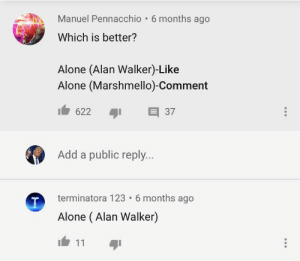 Being Alone, Add, and Walker: Manuel Pennacchio 6 months ago  Which is better?  Alone (Alan Walker)-Like  Alone (Marshmello)-Comment  E 37  622  Add a public reply...  terminatora 123 6 months ago  Alone (Alan Walker)  11 Madlad doesn't care about the rules