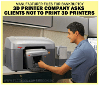 Bankruptcy, Asks, and Company: MANUFACTURER FILES FOR BANKRUPTCY  3D PRINTER COMPANY ASKS  CLIENTS NOT TO PRINT 3D PRINTERS  mojo  WWW.FACEBOO  0OM.INC