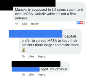 Honey cures MRSA, but hospitals LOVE MRSA!: Manuka is supposed to kill strep, staph, and  even MRSA. Unbelievable it's not a first  defense  5  4h Like Reply  hospitals  prefer to spread MRSA to keep their  patients there longer and make more  Like Reply  4h  right. It's obvious  Like Reply  4h  LO Honey cures MRSA, but hospitals LOVE MRSA!