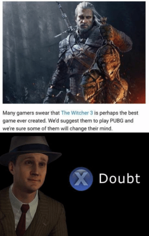 https://t.co/lkmvF2smbd: Many gamers swear that The Witcher 3 is perhaps the best  game ever created. We'd suggest them to play PUBG and  we're sure some of them will change their mind.  XDoubt https://t.co/lkmvF2smbd