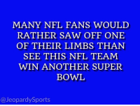 "England, New England Patriots, and Nfl: MANY NFL FANS WOULD  RATHER SAW OFF ONE  OF THEIR LIMBS THAN  SEE THIS NFL TEAM  WIN ANOTHER SUPER  BOWL  @JeopardySports ""Who are: the New England Patriots?"" #JeopardySports #KCvsNE https://t.co/Zu49ghl2ua"